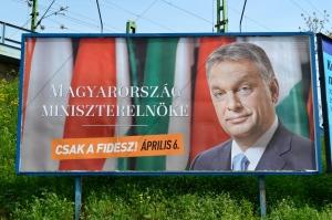 HUNGARY'S PRIME MINISTER. ONLY FIDESZ! APRIL 6. (Orange Files photo)